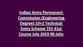 Indian Army Permanent Commission (Engineering Degree) Lieutenant Recruitment 10+2 Technical Entry Scheme TES 41st Course July 2019 90 Jobs