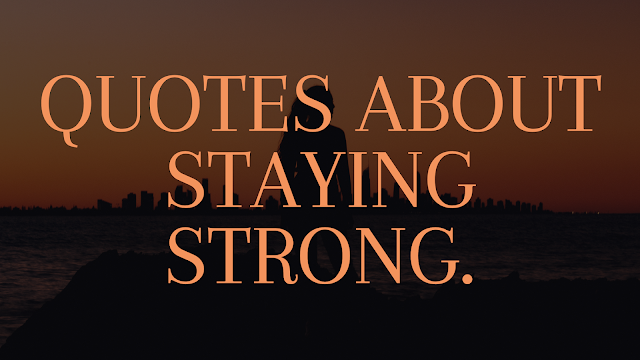 Quotes About Staying Strong.