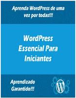 WordPress Essencial Para Iniciantes - Aprenda como criar incríveis Sites do zero sem entender nada de programação!