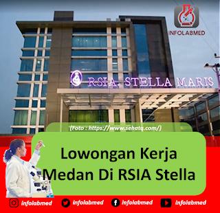 Lowongan Kerja Medan, RSIA Stella Maris Buka Loker Sebagai Analis Kesehatan dan Kasir