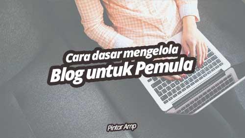 Cara Dasar Mengelola Blog Bagi Pemula