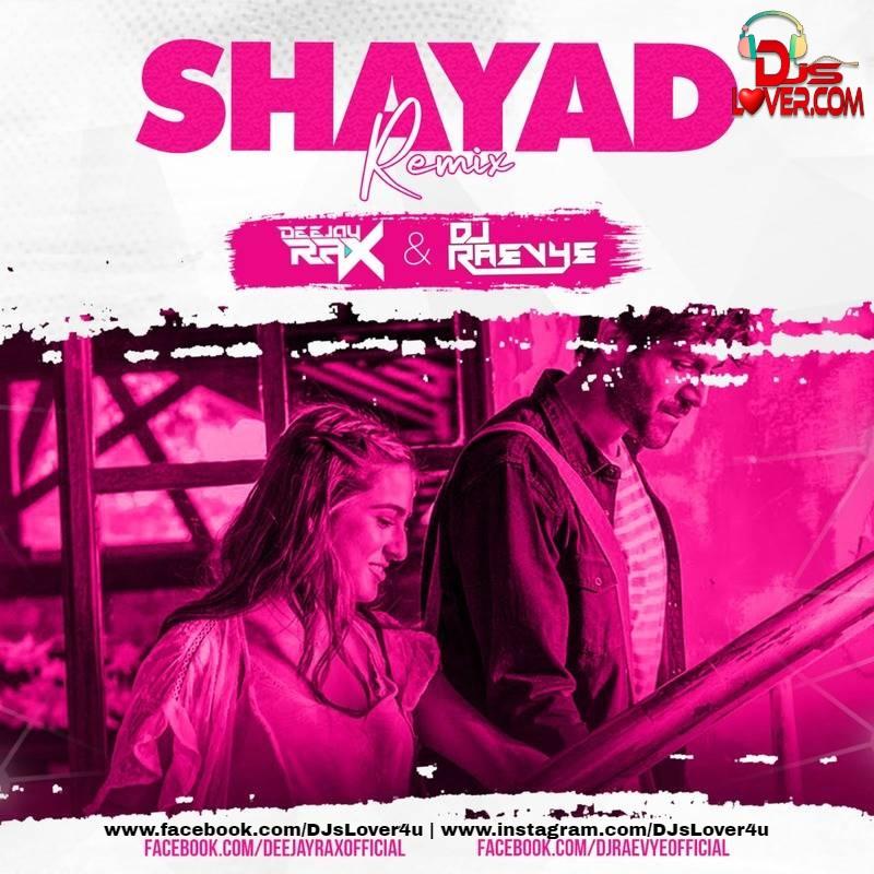 Shayad Arijit Singh Love Aaj Kal Deejay Rax & DJ Raevye Remix
