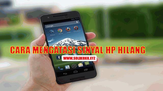 Cara Mengatasi Sinyal Hp Android Hilang