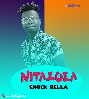 Enock Bella - Nitazoe