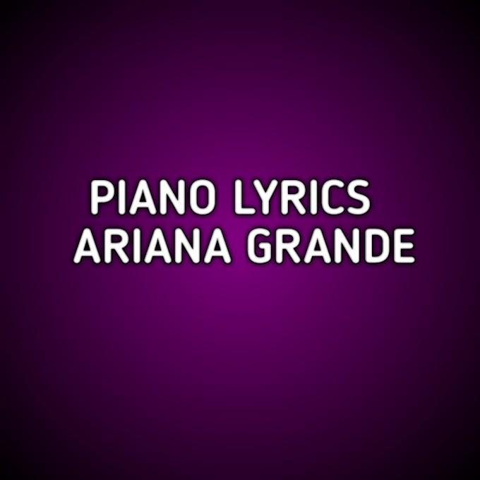 Piano Lyrics Ariana Grande