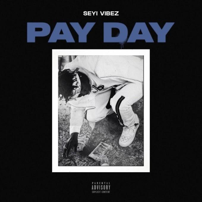 """[Music]Seyi Vibez – """"Pay Day"""""""