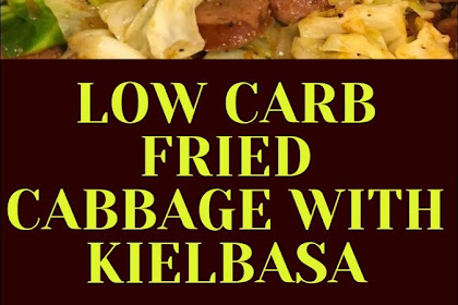 LOW CARB FRIED CABBAGE WITH KIELBASA