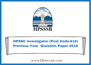 HPSSC investigator (Post Code-618) Previous Year  Question Paper 2018