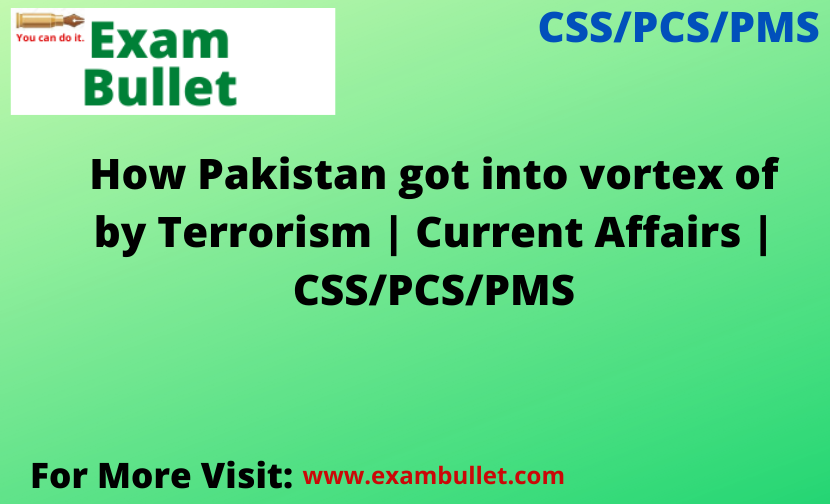 How Pakistan got into vortex of by Terrorism | Current Affairs | CSS/PCS/PMS