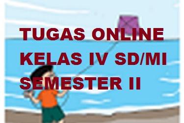 Tugas Online Soal PAS Kelas 4 Semester 2 Terbaru 2020-2021