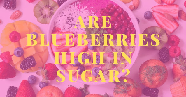Are blueberries high in sugar