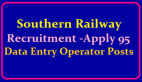 Southern Railway Recruitment 2019-Apply 95 Data Entry Operator Posts /2019/06/southern-railway-recruitment-2019-apply-95-data-entry-operator-posts-official-website-sr.indianrailways.gov.in.html