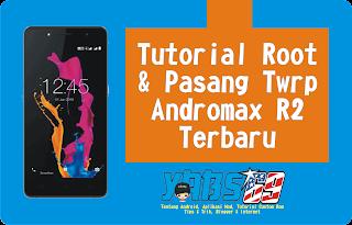 Tutorial Root dan Pasang Twrp 3.0.2 Andromax R2 Terbaru