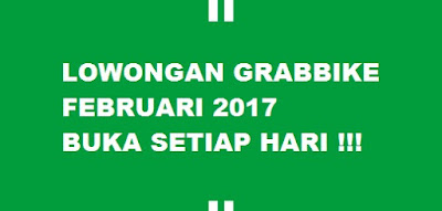 lowongan grabbike februari 2017, lowongan grab februari 2017, pendaftaran grabbike februari 2017, pendaftaran grab februari 2017, lowongan grabbike setiap hari