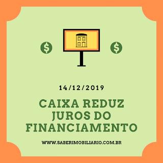 CAIXA REDUZ NOVAMENTE OS JUROS DO FINANCIAMENTO PELA TR NO MÊS DE DEZEMBRO