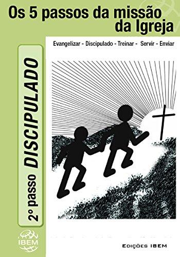 DISCIPULADO: O Discipulado é o coração da Igreja (Os Cinco Passos da Missão da Igreja)