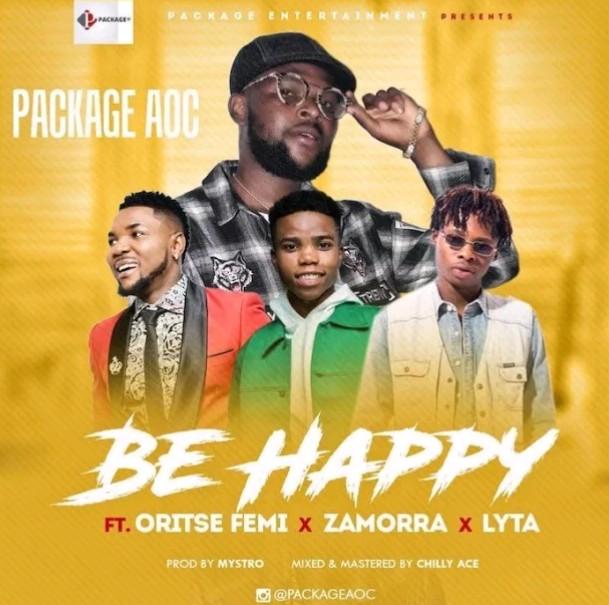 Package AOC ft. Oritse Femi x Zamorra x Lyta – Be Happy (Music)