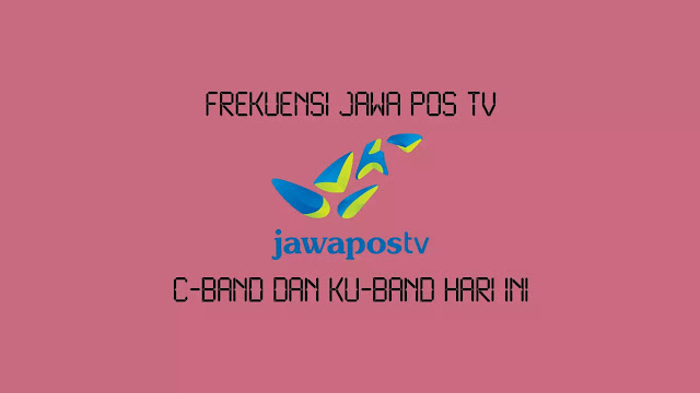 Frekuensi Jawa Pos TV C-Band dan Ku-Band Hari Ini