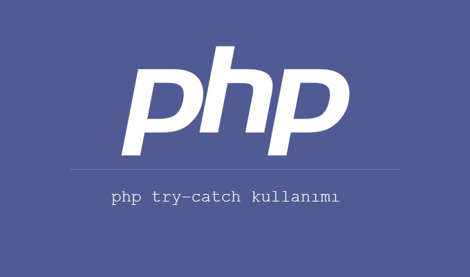 PHP ile Try Catch Kullanımı