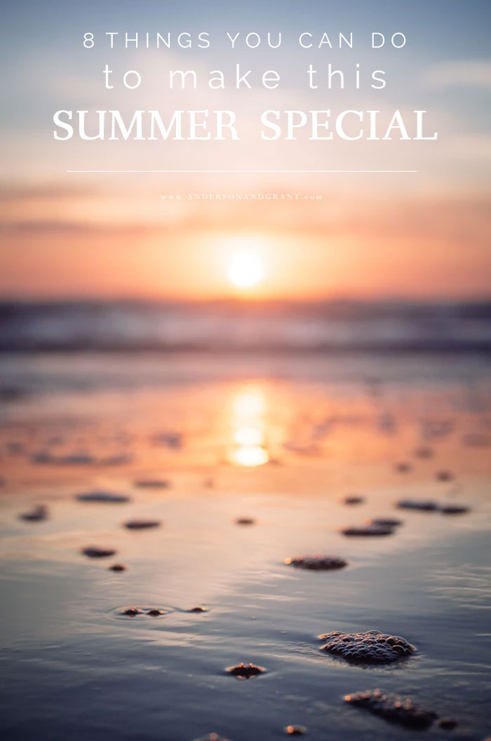 8 Ideas for Making Summer Special