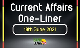 Current Affairs One-Liner: 18th June 2021
