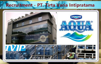 Informasi Rekrutmen Karyawan PT Tirta Varia Intipratama (Distributor AQUA) - Periode Maret 2020