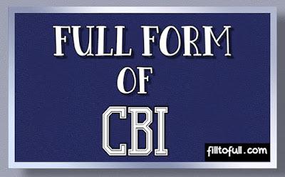 CBI full form || What is the full form of CBI ? || CBI filltofull.com