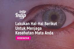 Lakukan Hal-Hal Berikut Untuk Menjaga Kesehatan Mata Anda