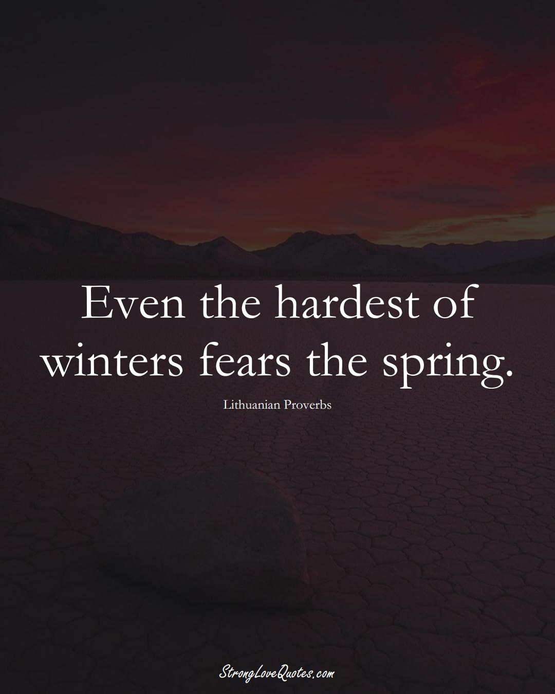 Even the hardest of winters fears the spring. (Lithuanian Sayings);  #AsianSayings