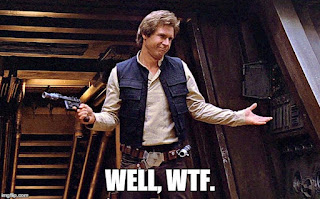 "Star Wars Han Solo is like ""WTF?"""