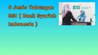 6  Jenis Tabungan Bank Syari'ah Indonesia ( BSI )