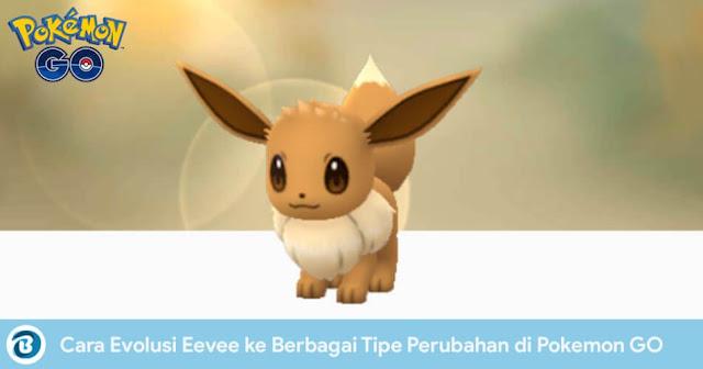 Cara Evolusi Eevee ke Berbagai Tipe Perubahan di Pokemon GO