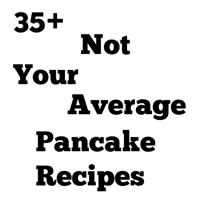 Not Your Average Pancake Recipes