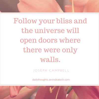 Follow, your, bliss, universe,  open, doors, Thought of Day, Quote, Daily Thought,