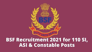 BSF Recruitment 2021 for 110 SI, ASI & Constable Posts