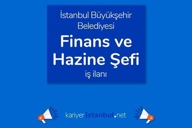 İstanbul Büyükşehir Belediyesi, finans ve hazine şefi alımı yapacak. İBB Kariyer iş ilanı hakkında detaylar kariyeristanbul.net'te!