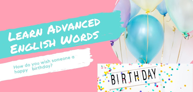 How do you wish someone a happy birthday? Learn Advanced English Words