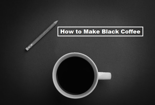 how%2Bto%2Bmake%2Bblack%2Bcoffee How to Make Black Coffee: Best Ways to Prepare Black Coffee Recipe