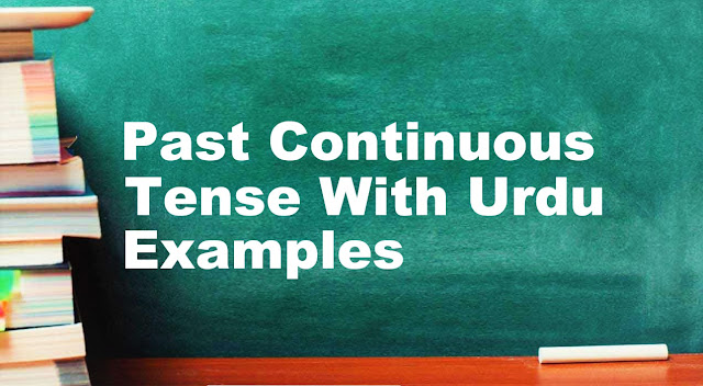 Past Continuous Tense With Urdu/English Examples, Formula & Structure   English Grammar