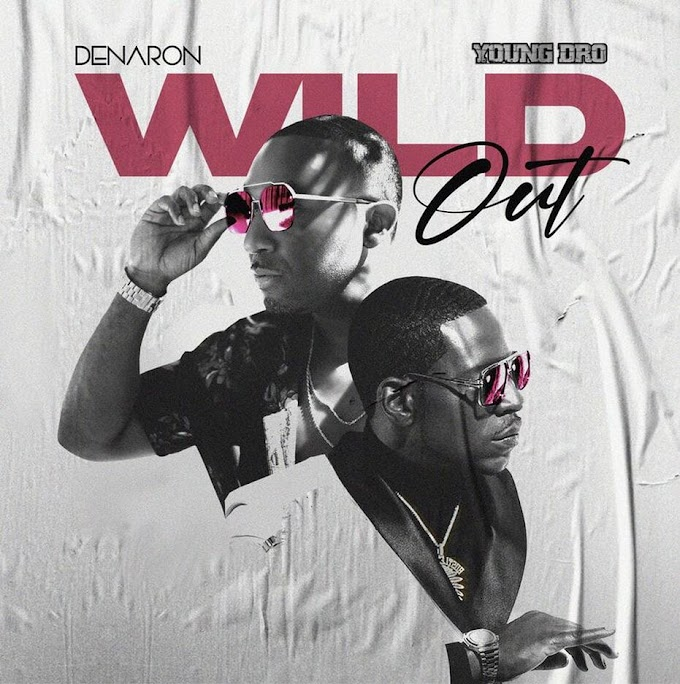 """Upcoming single """"Wild Out"""" By Denaron Ft Young Dro"""