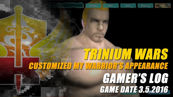 Gamer's Log, Game Date 3.5.2016 ★ Customized My Warrior's Appearance In Trinium Wars