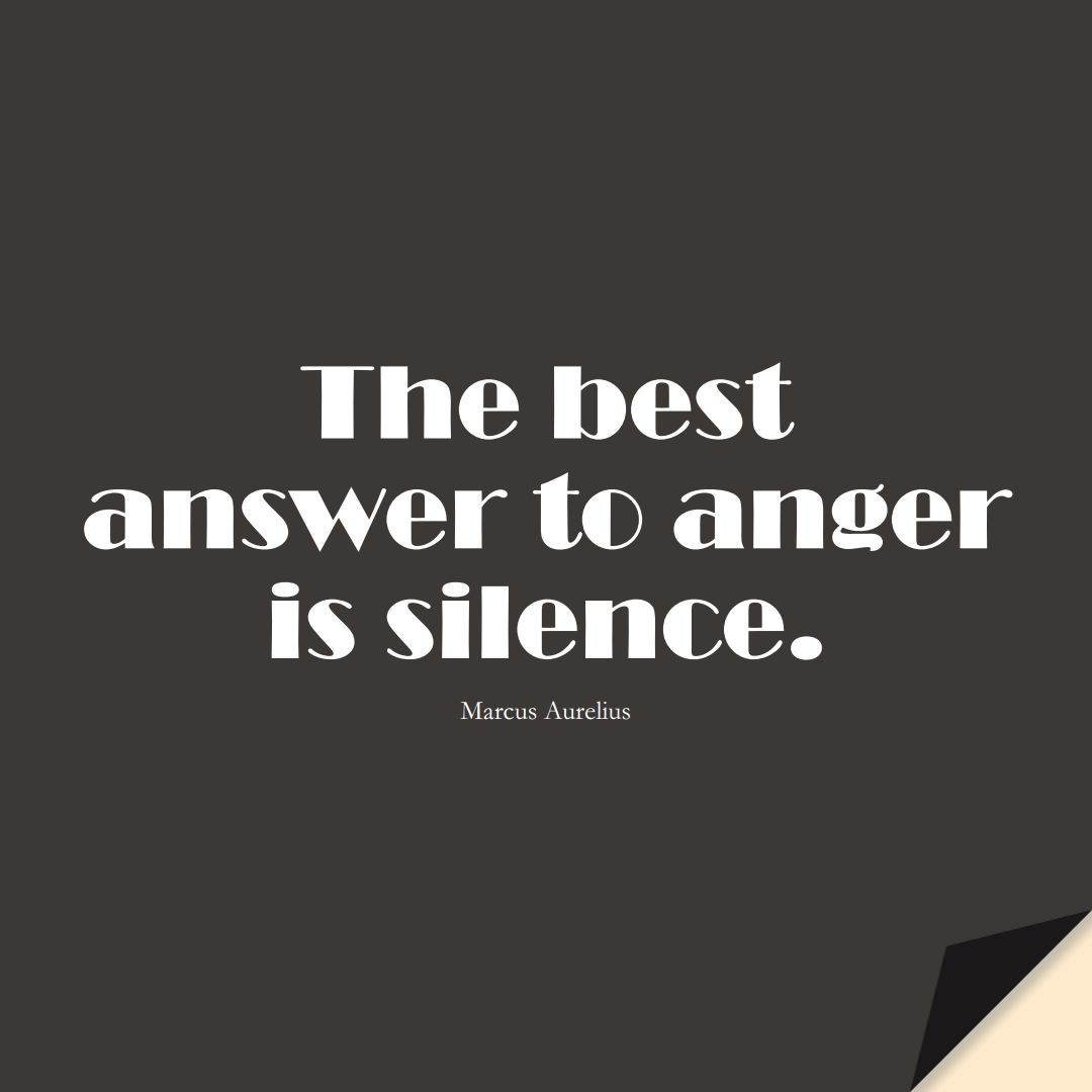 The best answer to anger is silence. (Marcus Aurelius);  #StoicQuotes