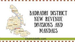 Badradri District New Revenue Divisions and Mandals