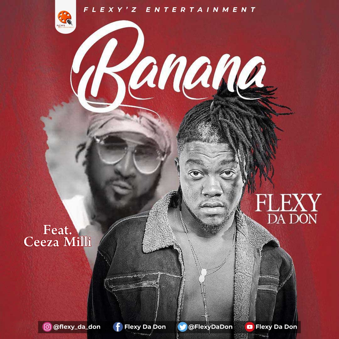 Flexy Da Don – Banana ft. Ceeza Milli (Prod. by Laxio)