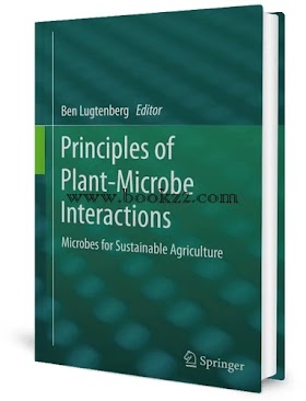 Principles of Plant-Microbe Interactions Microbes for Sustainable Agriculture by Ben Lugtenberg