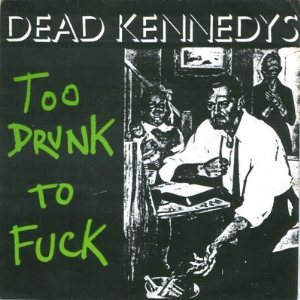 Dead Kennedys - Too Drunk to Fuck t-shirt