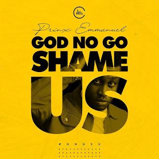 God No Go Fail Us By Prinx Emmanuel