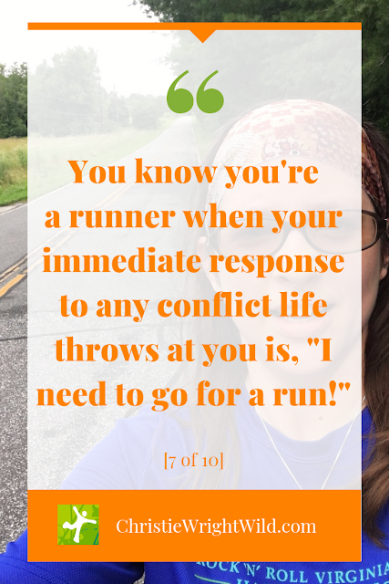 You know you're a runner when your immediate response to any conflict life throws at you is, 'I need to go for a run!' | Christie Wright Wild