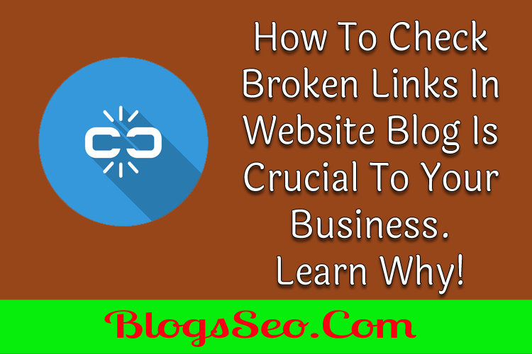 How To Check Broken Links In Website Blog Is Crucial To Your Business. Learn Why!