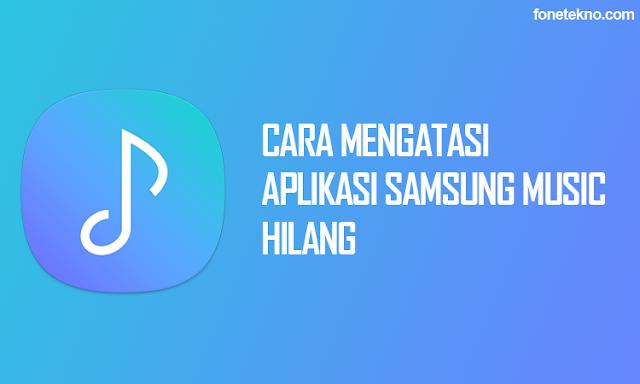 Cara Mengatasi Aplikasi Samsung Music yang Hilang Untuk Semua Tipe HP Samsung Galaxy